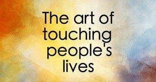 The art of touching people's lives